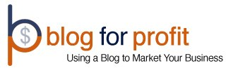 Blog For Profit » Using a Blog to Market Your Business or Professional Service Firm